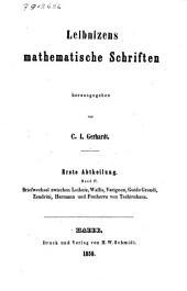 Briefwechsel zwischen Leibniz, Wallis, Varignon, Guido Grandi, Zendrini, Hermann und Freiherrn von Tschirnhaus