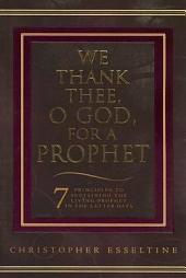 We Thank Thee, O God, for a Prophet: A Guide to Sustaining the Living Prophet in the Latter Days