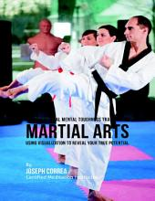Unconventional Mental Toughness Training for Martial Arts : Using Visualization to Reveal Your True Potential
