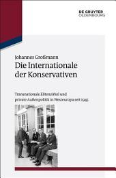Die Internationale der Konservativen: Transnationale Elitenzirkel und private Außenpolitik in Westeuropa seit 1945