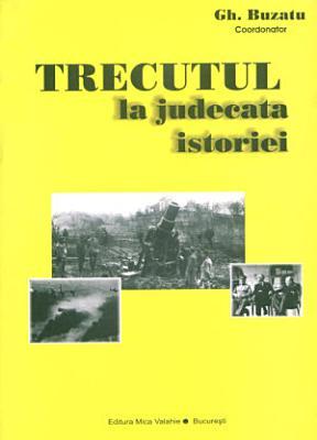 Trecutul la judecata istoriei  Maresalul Antonescu pro si contra PDF