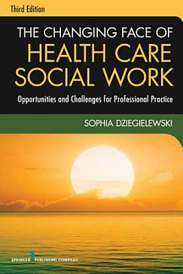 The Changing Face of Health Care Social Work  Third Edition
