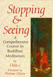 Stopping and Seeing: A Comprehensive Course in Buddhist Meditation