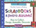 The Kids' Guide to Making Scrapbooks & Photo Albums