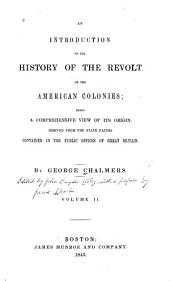 An Introduction to the History of the Revolt of the American Colonies: Being a Comprehensive View of Its Origin, Derived from the State Papers Contained in the Public Offices of Great Britain, Volume 2