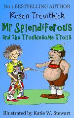 Mr Splendiferous and the Troublesome Trolls (Smelly Trolls : Book 2)