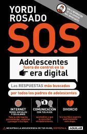 S.O.S. Adolescentes fuera de control en la era digital (capítulo de regalo): Las respuestas más buscadas por todos los padres de adolescentes