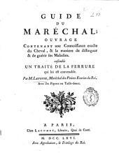 Guide du maréchal: ouvrage contenant une connoissance exacte du cheval & la maniere de distinguer & de guérir ses maladies : ensemble un traité de la ferrure qui lui est convenable