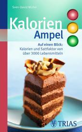 Kalorien-Ampel: Auf einen Blick: Kalorien und Satt-Faktor von über 3000 Lebensmitteln, Ausgabe 2