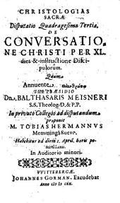 Christologias Sacrae Disputatio Quadragesima Tertia, De Conversatione Christi Per XL. dies & instructione Discipulorum