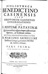 Bibliotheca Benedictino Casinensis sive scriptorum Casinensis congregationis alias S. Justinae Patavinae qui in ea ad haec usque tempor a floruerunt operum, ac gestorum notitiae [...]