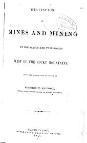 Statistics of Mines and Mining in the States and Territories West of the Rocky Mountains: Being the [1st-8th] Annual Report of Rossiter W. Raymond, U.S. Commissioner of Mining Statistics, Volume 4