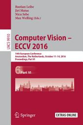Computer Vision – ECCV 2016: 14th European Conference, Amsterdam, The Netherlands, October 11-14, 2016, Proceedings, Part 6