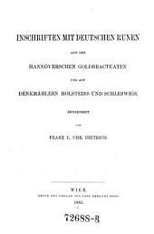 Inschriften mit deutschen Runen auf den Hannöverschen Goldbracteaten und auf Denkmählern Holsteins und Schleswigs