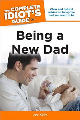 The Complete Idiot s Guide to Being a New Dad
