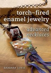 Torch-Fired Enamel Jewelry, Advanced Necklaces