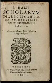 Scholae dialecticae sive animadversionum in Organum Aristotelis Libri viginti