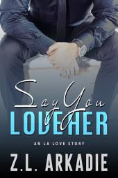 Say You Love Her: An L.A. Love Story (LOVE in the USA, vol. 3)