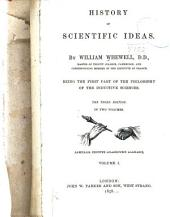 History of Scientific Ideas: Being the First Part of The Philosophy of the Inductive Sciences, Volume 1