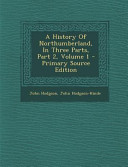 A History of Northumberland  in Three Parts  Part 2  Volume 1   Primary Source Edition PDF