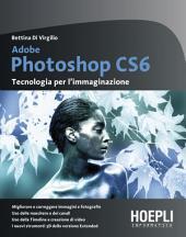 Adobe Photoshop CS6: Tecnologia per l'immaginazione