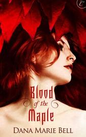 Blood of the Maple: A page turning erotic romance