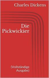 Die Pickwickier (Vollständige Ausgabe)