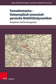 Transottomanica     Osteurop  isch osmanisch persische Mobilit  tsdynamiken PDF