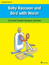 Baby Raccoon and Bird with Worm: Cut and Create! Spring & Summer