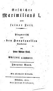 Geschichte Maximilians I. und seiner Zeit: pragmatisch aus den Hauptquellen, Volume2