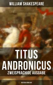 Titus Andronicus (Zweisprachige Ausgabe: Deutsch-Englisch)
