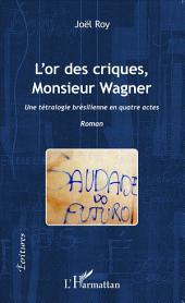 L'or des criques, Monsieur Wagner: Une tétralogie brésilienne en quatre actes - Roman