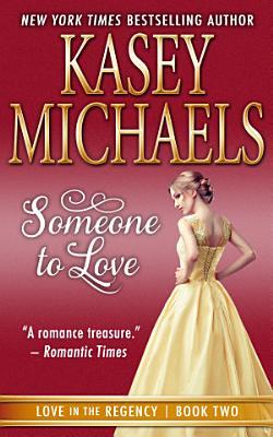 Someone to Love  Love in the Regency Book 2