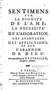 Sentimens sur la dignité de l'âme, la nécessité de l'adoration, les avantages des afflictions et sur l'abandon de Dieu, ouvrage posthume du R. P. Avrillon,...