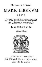 Mare liberum: Sive De iure quod Batavis competit ad indicana commercia dissertatio