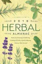 Llewellyn's 2016 Herbal Almanac: Herbs for Growing & Gathering, Cooking & Crafts, Health & Beauty, History, Myth & Lore