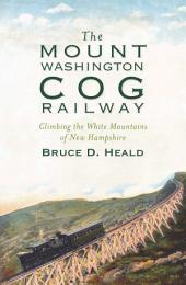 The Mount Washington Cog Railway: Climbing the White Mountains of New Hampshire