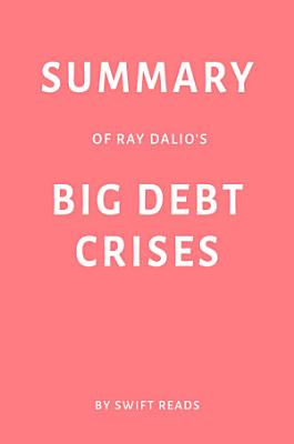Summary of Ray Dalio   s Big Debt Crises by Swift Reads