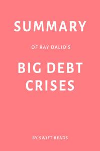 Summary of Ray Dalio's Big Debt Crises by Swift Reads
