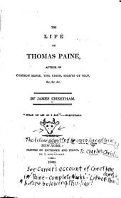 The Life of Thomas Paine: Author of Common Sense, The Crisis, Rights of Man, &c. &c. &c