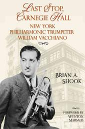 Last Stop, Carnegie Hall: New York Philharmonic Trumpeter William Vacchiano