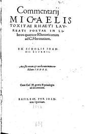 Commentarii Micaeli Toxitae Rhaeti Laureati Poetae in libros quatuor Rhetoricorum ad C. Herennium