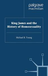 King James VI and I and the History of Homosexuality
