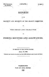 Reports of the Majority and Minority of the Select Committee on the Origin and Character of Fishing Bounties and Allowances