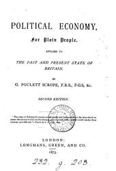 Political Economy, for Plain People: Applied to the Past and Present State of Britain