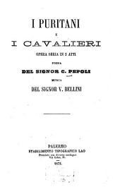 I puritani e i cavalieri: Opera seria in 3 atti. Poesia: C[arlo] Pepoli. Musica: V[incenzo] Bellini