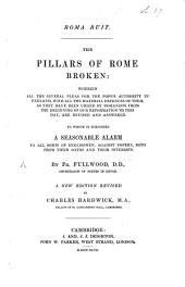 Roma Ruit. The Pillars of Rome broken: wherein all the several pleas for the Pope's authority in England, with all the material defences of them ... are revised and answered. To which is subjoined a Seasonable Alarm to all sorts of Englishmen against Popery, both from their oaths and interests ... A new edition, revised by O. Hardwick