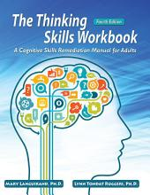 THE THINKING SKILLS WORKBOOK: A Cognitive Skills Remediation Manual for Adults (4th Ed.)