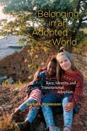 Belonging in an Adopted World: Race, Identity, and Transnational Adoption