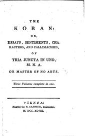The Koran: Or, Essays, Sentiments, Characters, and Callimachies, of Tria Juncta in Uno, M.N.A. Or Master of No Arts. Three Volumes Complete in One